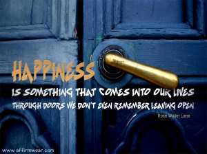 You've gotta open that door to Happiness